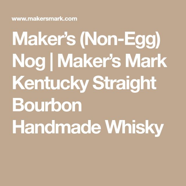Maker's (Non-Egg) Nog | Maker's Mark Kentucky Straight Bourbon Handmade Whisky