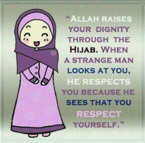 Wearing the hijab means that you respect yourself. That's the first respect you need.