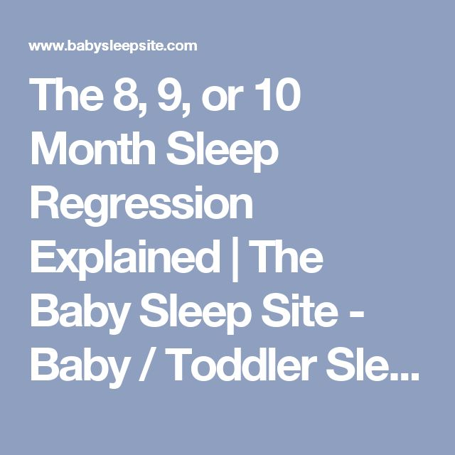 The 8, 9, or 10 Month Sleep Regression Explained   The Baby Sleep Site - Baby / Toddler Sleep Consultants