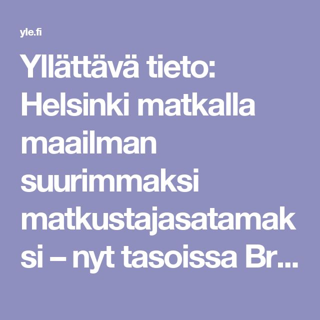 Yllättävä tieto: Helsinki matkalla maailman suurimmaksi matkustajasatamaksi – nyt tasoissa Britannian Doverin kanssa | Yle Uutiset | yle.fi