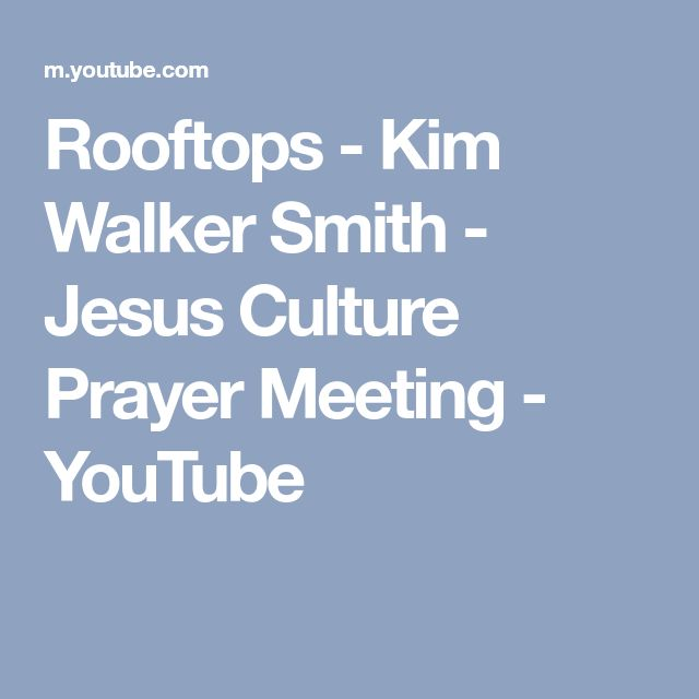 Rooftops - Kim Walker Smith - Jesus Culture Prayer Meeting - YouTube