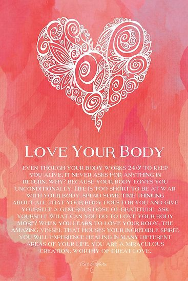 Your body does so much for you and never asks for anything in return. How can you repay it? By loving it.
