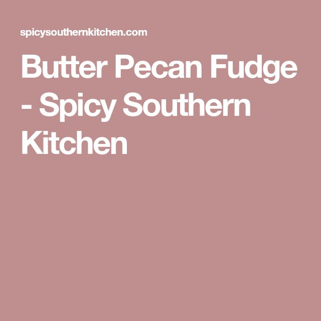 Butter Pecan Fudge - Spicy Southern Kitchen