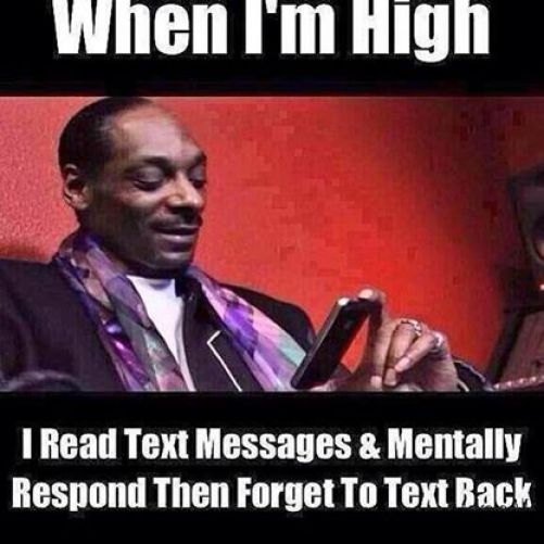When I'm high, I read text messages and mentally respond to them then forget to text back #420 #meme #420meme