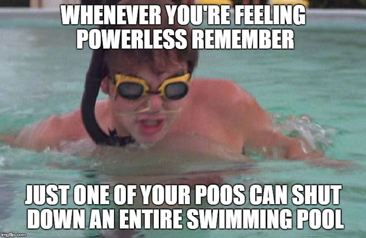 Caddyshack swimming pool doodie | WHENEVER YOU'RE FEELING POWERLESS REMEMBER JUST ONE OF YOUR POOS CAN SHUT DOWN AN ENTIRE SWIMMING POOL | image tagged in caddyshack swimming pool doodie | made w/ Imgflip meme maker