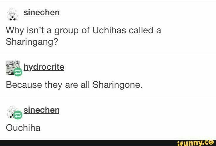 Why isn't a group of Uchihas called a Sharingang?, because they are all Sharingone, Ouchiha, funny, text, joke, Sharingan, Uchiha; Naruto