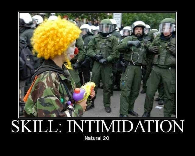 "Dungeons & Dragons: Past, Present, and Future: The Royal Museum of D&D Memes  All of them are amazing. This particular is epic -  ""Skill: Intimidation Natural 20"" Under a picture of a clown terrorizing a large group of soldiers into retreat with just a brightly colored toy gun (nerf or super soaker)"
