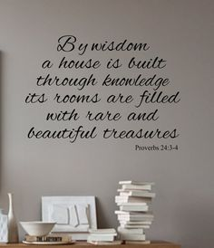Proverbs 24:3-4 By wisdom a house is built-Vinyl by landbgraphics