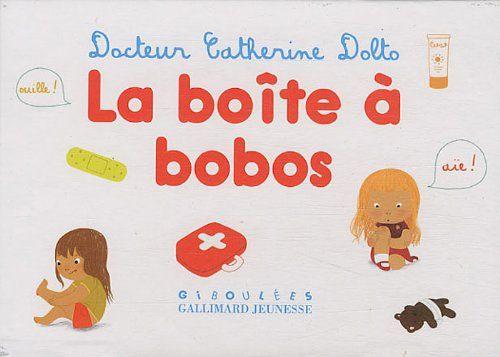 La boîte à bobos - Catherine Dolto, Colline Faure-Poirée, Amélie Graux. Permet à nos tout petits de mettre des mots sur la douleur lorsqu'ils sont malades ou se font mal.