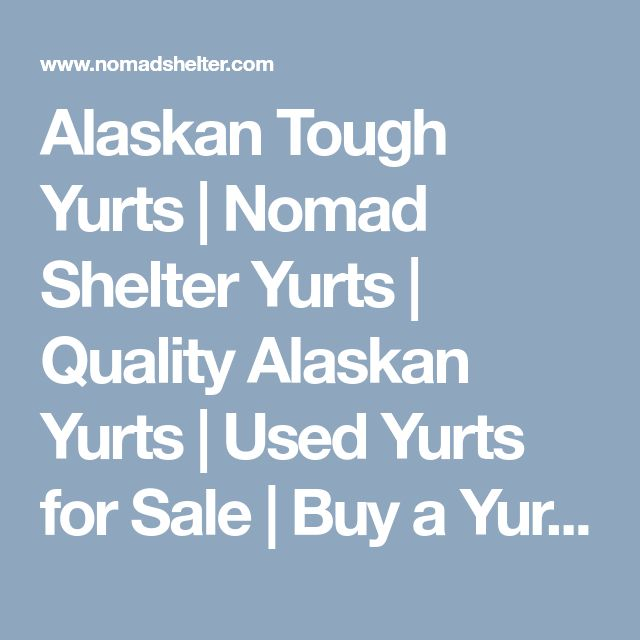 Alaskan Tough Yurts | Nomad Shelter Yurts | Quality Alaskan Yurts | Used Yurts for Sale | Buy a Yurt | How to Build Yurts | Yurt Manufacturers | Yurts Sales