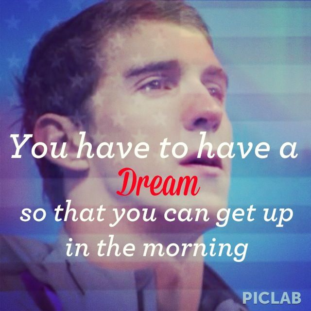 """<3 #MichaelPhelps """"You have to have a dream, so that you can get uo in the morning."""""""