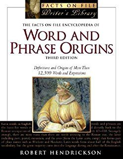 The Facts on File Encyclopedia of Word and Phrase Origins: Definitions and Origins of More Than 12,500 Words and Expressions (Facts on File Writer's Library)