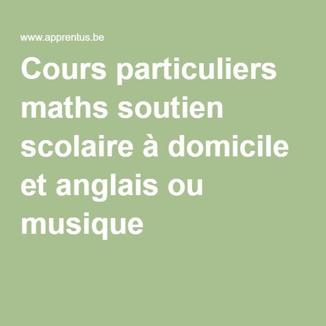 Cours particuliers maths soutien scolaire à domicile et anglais ou musique
