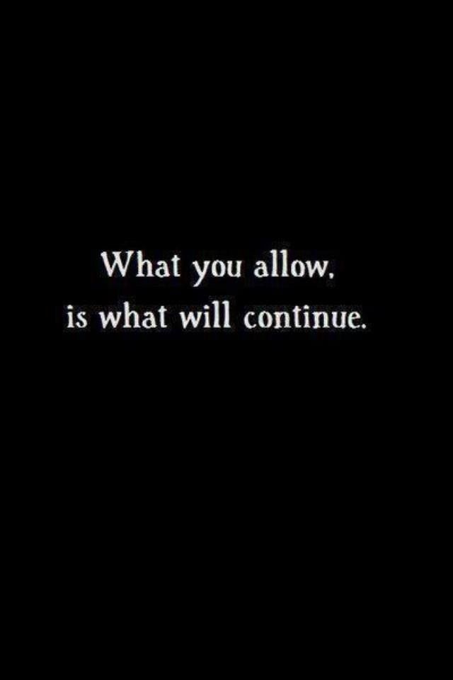 What you allow is what will continue. #wisdom #affirmations