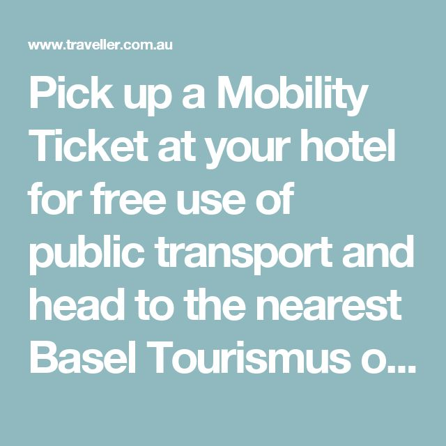 Pick up a Mobility Ticket at your hotel for free use of public transport and head to the nearest Basel Tourismus office (Stadt-Casino, at Barfüsserplatz or SBB train station) to buy a 24-hour Basel Card  Read more: http://www.traveller.com.au/things-to-do-in-basel-switzerland-one-day-three-ways-1mol6p#ixzz4mYl9RGwU  Follow us: @TravellerAU on Twitter | TravellerAU on Facebook