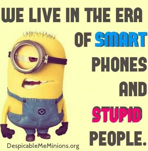 Smart phones ...Stupid people - so true!!