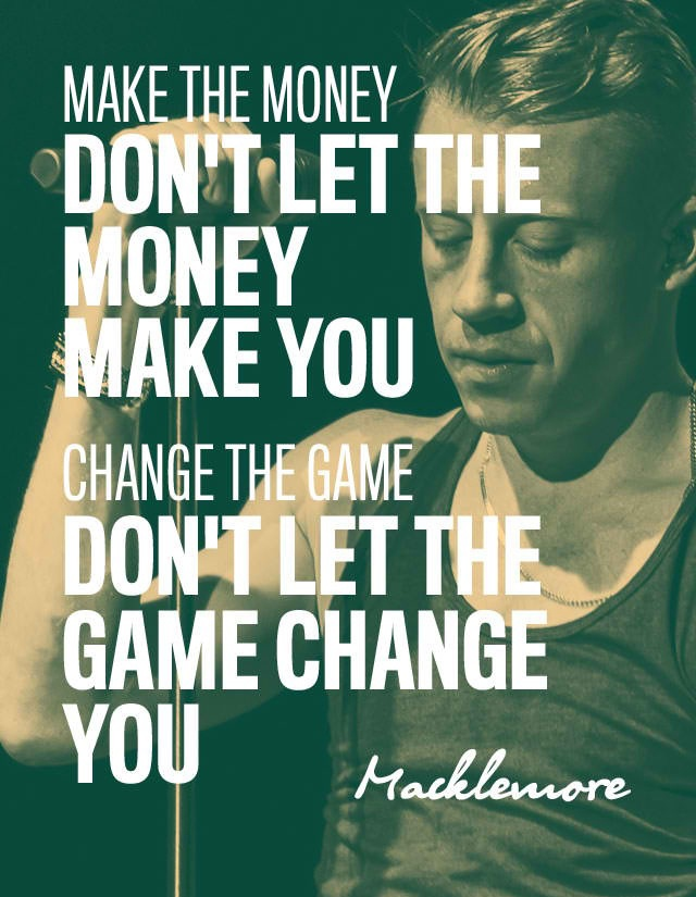 Uh, I forever remain faithful all my people stay true.....  Make the money-macklemore song