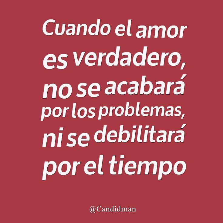 """""""Cuando el #Amor es verdadero, no se acabará por los problemas, ni se debilitará por el #Tiempo"""". #Citas #Frases @candidman"""