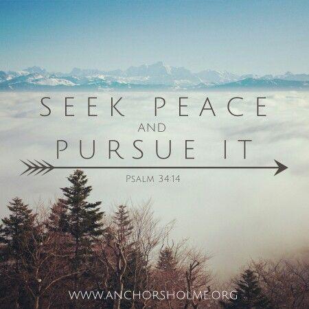 Seek peace and pursue it. Psalm 34:14 #peace #psalm