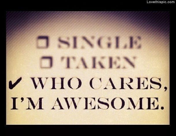 Who Cares Im Awesome quotes single who funny humor relationships im awesome