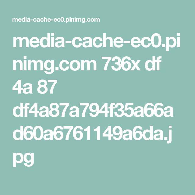 media-cache-ec0.pinimg.com 736x df 4a 87 df4a87a794f35a66ad60a6761149a6da.jpg