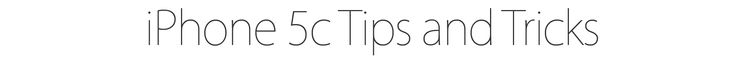 iPhone5c Tips and Tricks