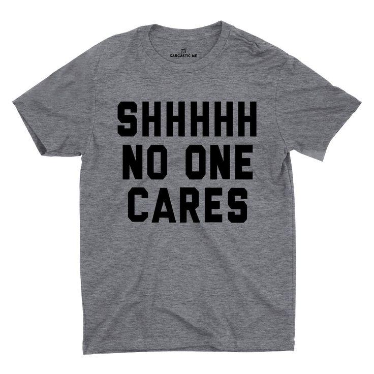Shhhhh No One Cares Gray Unisex T-shirts | Sarcastic ME