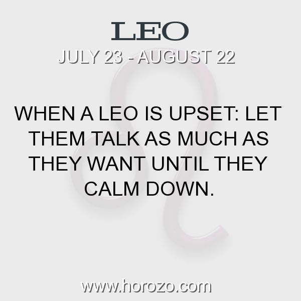 Fact about Leo: When a Leo is upset: Let them talk as much as they want until they calm down. #leo, #leofact, #zodiac. More info here: www.horozo.com