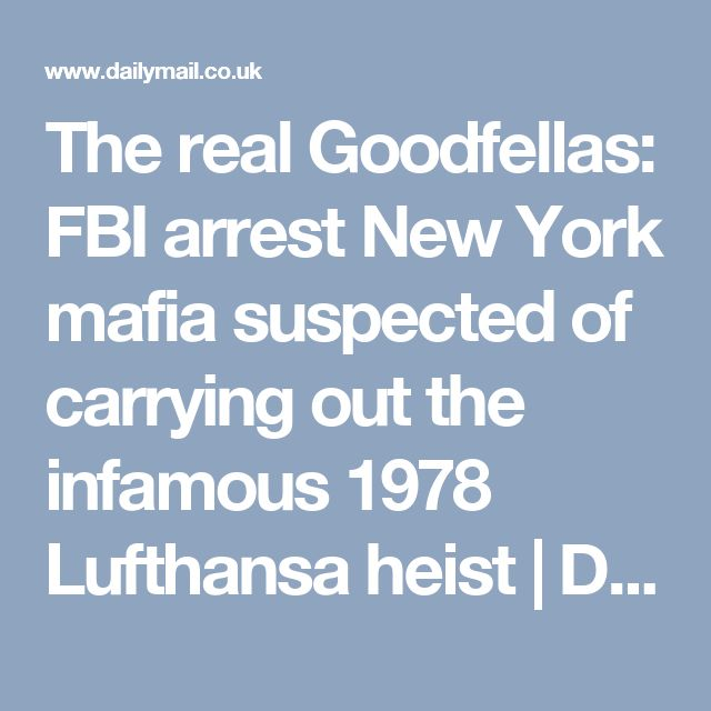 The real Goodfellas: FBI arrest New York mafia suspected of carrying out the infamous 1978 Lufthansa heist   Daily Mail Online