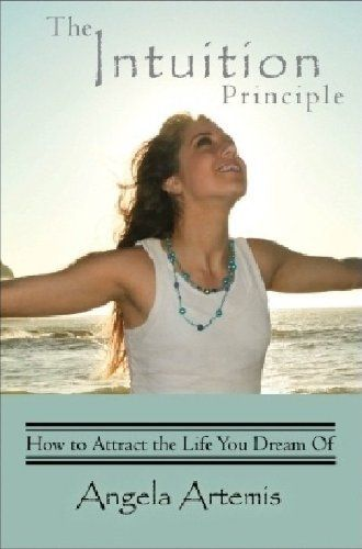 The Intuition Principle: How to Attract the Life You Dream Of by Angela Artemis, http://www.amazon.com/gp/product/B007P6HIU2/ref=cm_sw_r_pi_alp_95kJpb0WFCT17