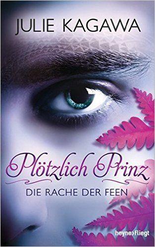 Plötzlich Prinz - Die Rache der Feen: Roman: Amazon.de: Julie Kagawa, Charlotte Lungstrass-Kapfer: Bücher