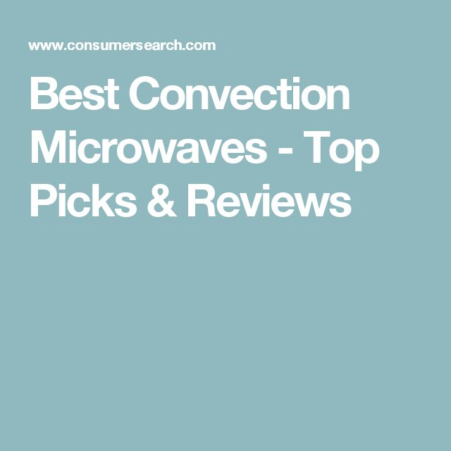 Best Convection Microwaves - Top Picks & Reviews