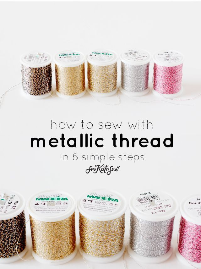 6 simple steps to sewing with Metallic Thread // http://seekatesew.com
