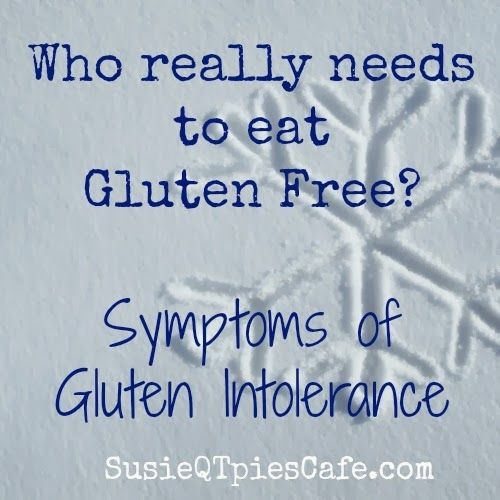 Why Go Gluten Free? Who Really Needs to Eat Gluten Free? Symptoms of Gluten Intolerance.