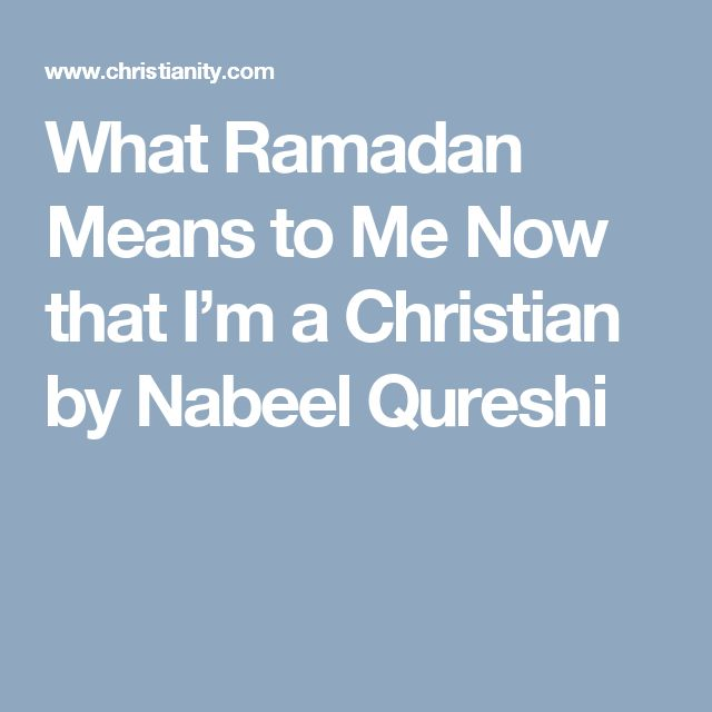 What Ramadan Means to Me Now that I'm a Christian by Nabeel Qureshi