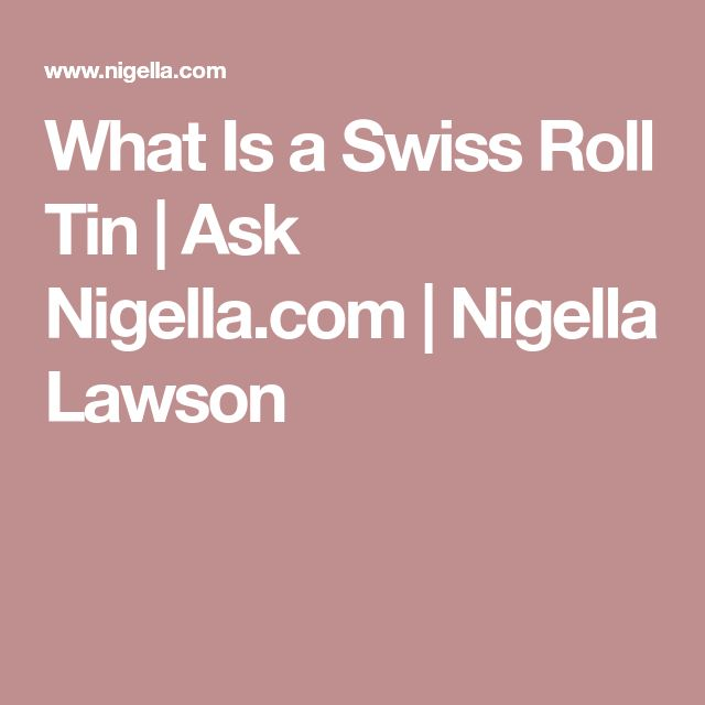 What Is a Swiss Roll Tin | Ask Nigella.com | Nigella Lawson