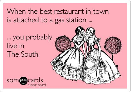 When the best restaurant in town is attached to a gas station ... ... you probably live in The South.