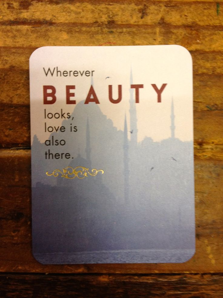 """Some Rumi to mediatate on - """"Wherever beauty looks, love is also there."""""""