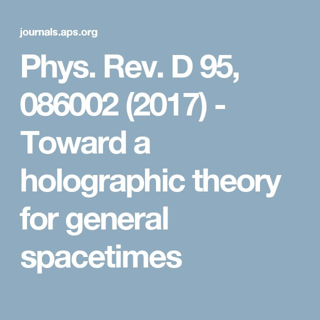 Phys. Rev. D 95, 086002 (2017) - Toward a holographic theory for general spacetimes