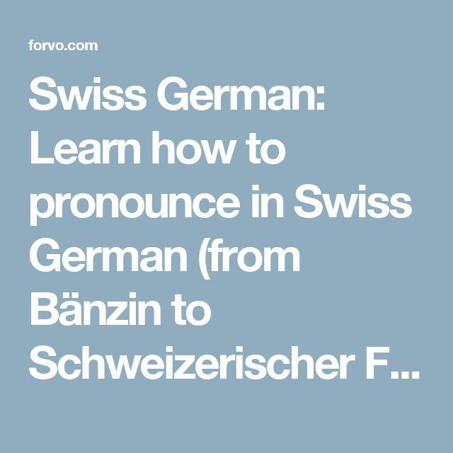Swiss German: Learn how to pronounce in Swiss German (from Bänzin to Schweizerischer Fussballverband)