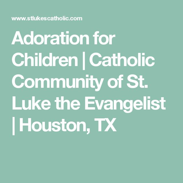 Adoration for Children | Catholic Community of St. Luke the Evangelist | Houston, TX