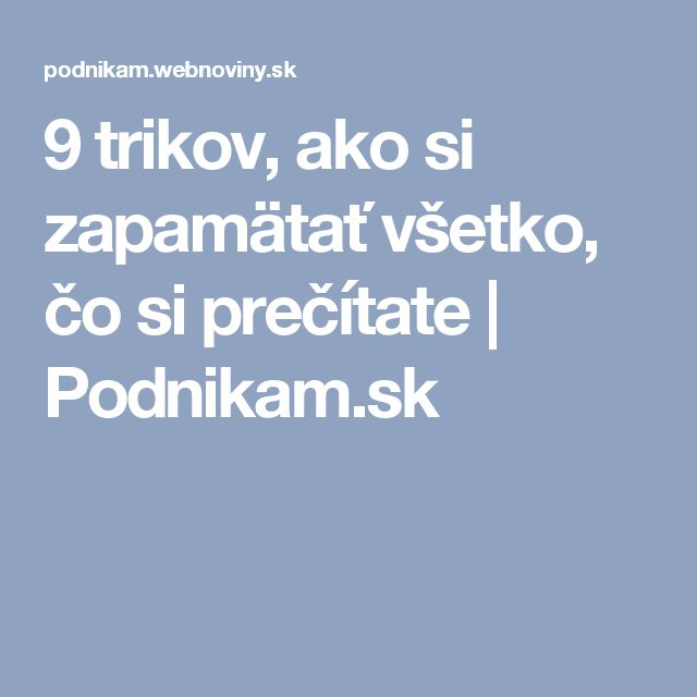 9 trikov, ako si zapamätať všetko, čo si prečítate   Podnikam.sk