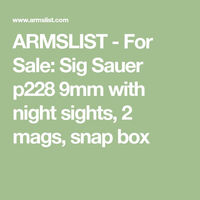 ARMSLIST - For Sale: Sig Sauer p228 9mm with night sights, 2 mags, snap box