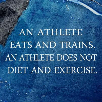 An athlete eats and trains. An athlete does not diet and exercise.