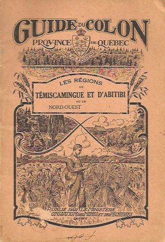 ABITIBI-TEMISCAMINGUE. Le guide du colon. Province de Québec. Les régions de Témiscamingue et d'Abitibi ou le Nord-Ouest.