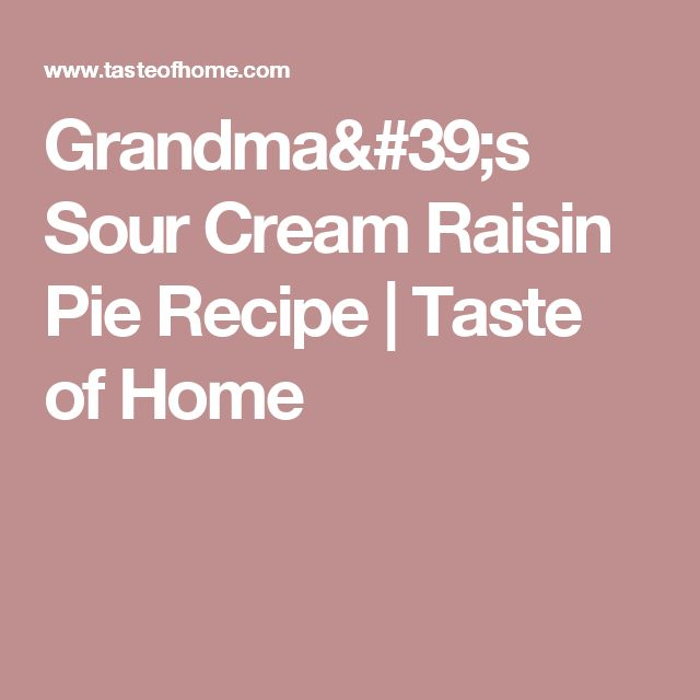 Grandma's Sour Cream Raisin Pie Recipe | Taste of Home