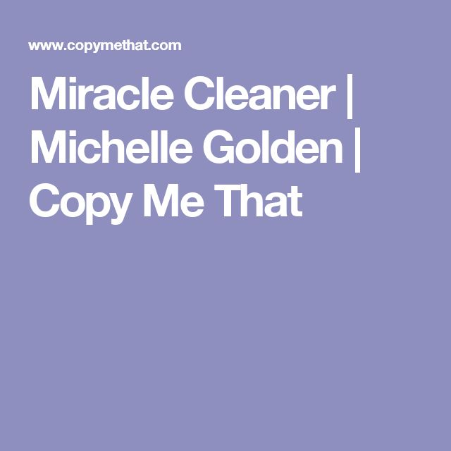 Miracle Cleaner | Michelle Golden | Copy Me That