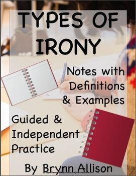 This PowerPoint covers the three types of irony: verbal, situational, and dramatic. Students will first take notes on the terms, definitions, and examples, then review with guided and independent practice. Included: *Note taking PowerPoint with terms, definitions, examples, guided and independent practice *Guided note taking sheet *Usage guide *Common Core standards *Answer key