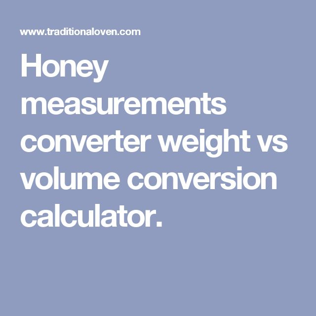 Honey measurements converter weight vs volume conversion calculator.