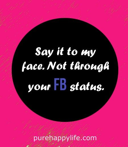 #quotes - Say it to my face...more on purehappylife.com